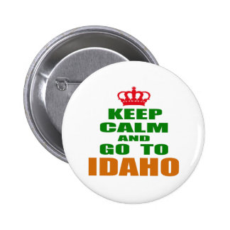 Keep Calm And Go To IDAHO. Button