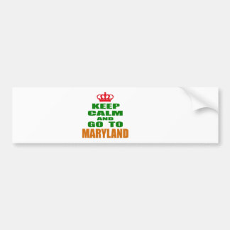 Keep Calm And Go To MARYLAND. Bumper Sticker
