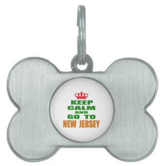 Keep Calm And Go To NEW JERSEY. Pet ID Tags