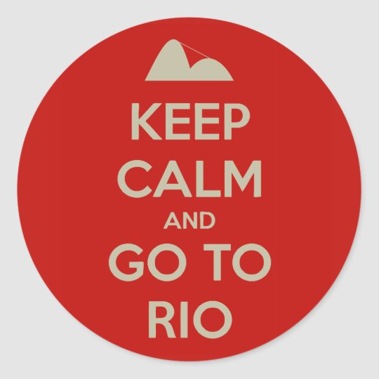 Keep Calm and go to Rio Classic Round Sticker