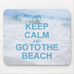 Keep Calm And Go To The Beach Mouse Pads