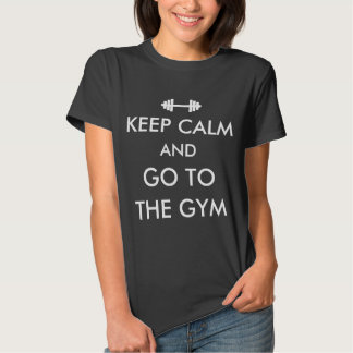 Keep Calm and Go to the Gym Fitness Athletic T-Shirt