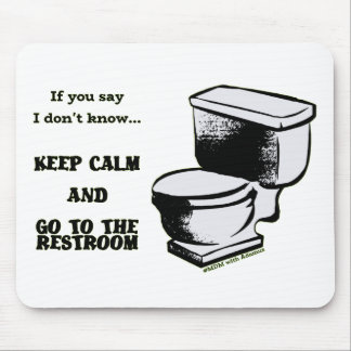 Keep Calm and Go to the restroom mousepad