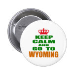 Keep Calm And Go To WYOMING. 2 Inch Round Button