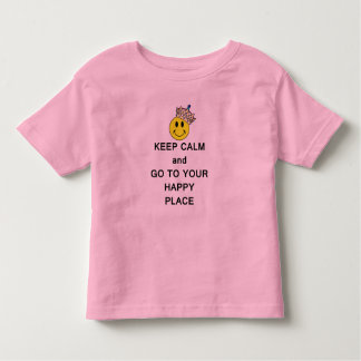 Keep Calm and Go to Your Happy Place Toddler T-shirt