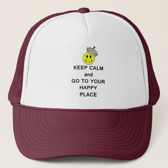 Keep Calm and Go to Your Happy Place Trucker Hat