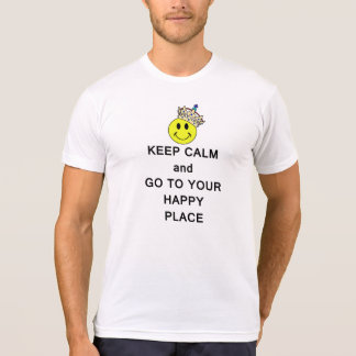 Keep Calm and Go to Your Happy Place Tee Shirt