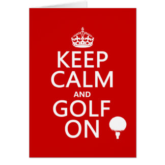 Keep Calm and Golf On - available in all colors Card
