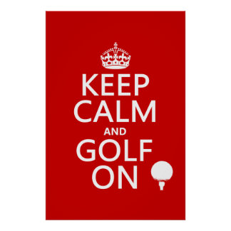Keep Calm and Golf On - available in all colors Poster