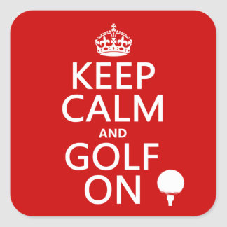 Keep Calm and Golf On - available in all colors Square Sticker