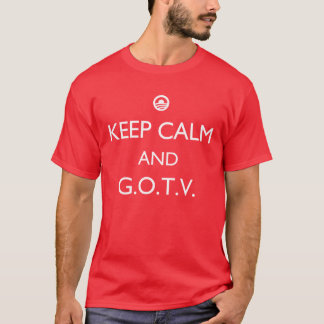 Keep Calm and GOTV (Get Out the Vote) T-Shirt