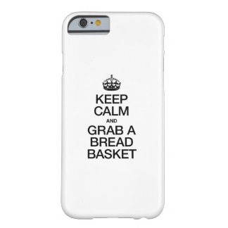 KEEP CALM AND GRAB A BREAD BASKET BARELY THERE iPhone 6 CASE
