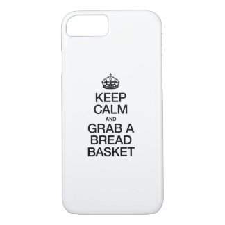 KEEP CALM AND GRAB A BREAD BASKET iPhone 7 CASE