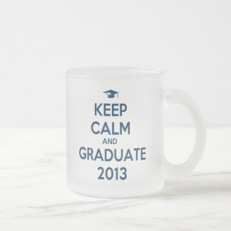 Keep Calm And Graduate 2013 Frosted Glass Coffee Mug