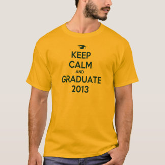 Keep Calm And Graduate 2013 T-Shirt