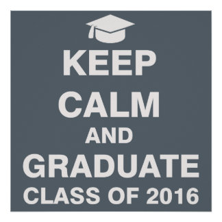 Keep Calm and Graduate Class of 2016 Poster