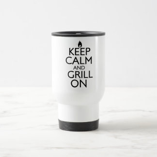 Keep Calm and Grill On 15 Oz Stainless Steel Travel Mug