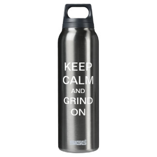 KEEP CALM and GRIND ON Custom 16 Oz Insulated SIGG Thermos Water Bottle