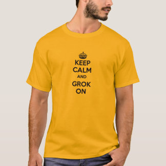 KEEP CALM and GROK ON gold t-shirt