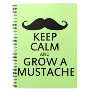 Keep Calm and Grow a Mustache Note Book