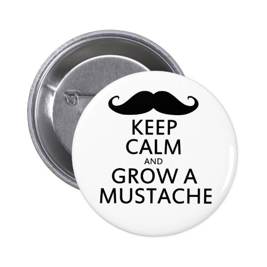 Keep Calm and Grow a Mustache Pinback Button