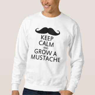 Keep Calm and Grow a Mustache Sweatshirt
