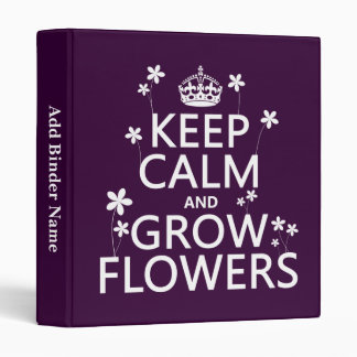 Keep Calm and Grow Flowers (In all colors) Binder