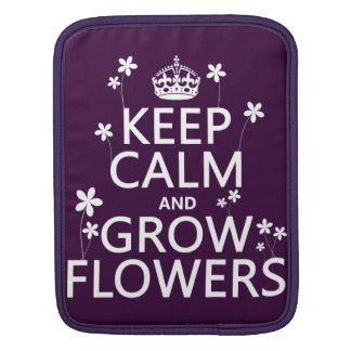 Keep Calm and Grow Flowers (In all colors) iPad Sleeve