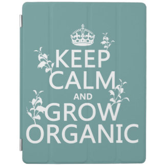 Keep Calm and Grow Organic (all colors) iPad Cover