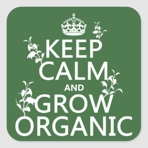 Keep Calm and Grow Organic (all colors) Square Sticker
