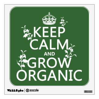 Keep Calm and Grow Organic (all colors) Wall Sticker