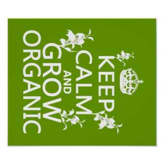 Keep Calm and Grow Organic Posters