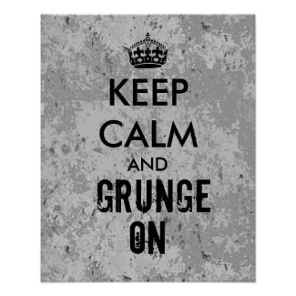 Keep Calm and Grunge On Grungy Look Poster Gray