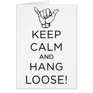 Keep Calm and hang loose b.png Card