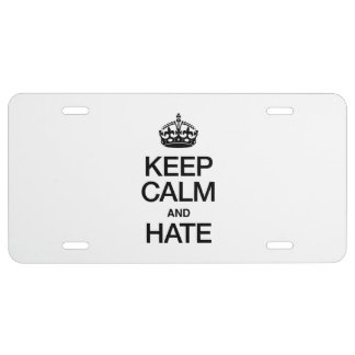 KEEP CALM AND HATE LICENSE PLATE