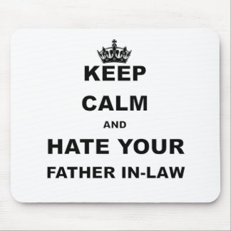 KEEP CALM AND HATE YOUR FATHER IN LAW MOUSE PAD