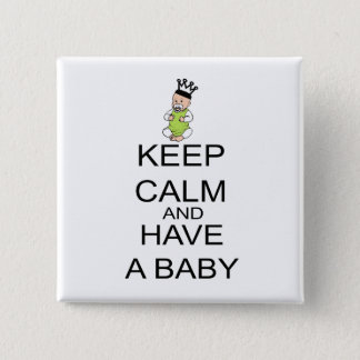 Keep Calm And Have A Baby Button