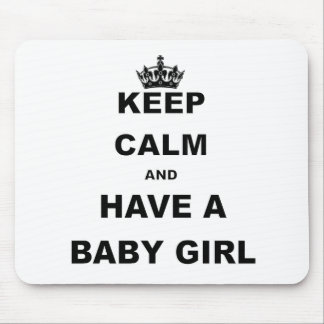 KEEP CALM AND HAVE A BABY GIRL MOUSE PAD