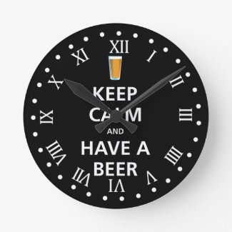 Keep Calm and Have a Beer Round Clock