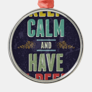 Keep Calm And Have A Beer Round Metal Christmas Ornament