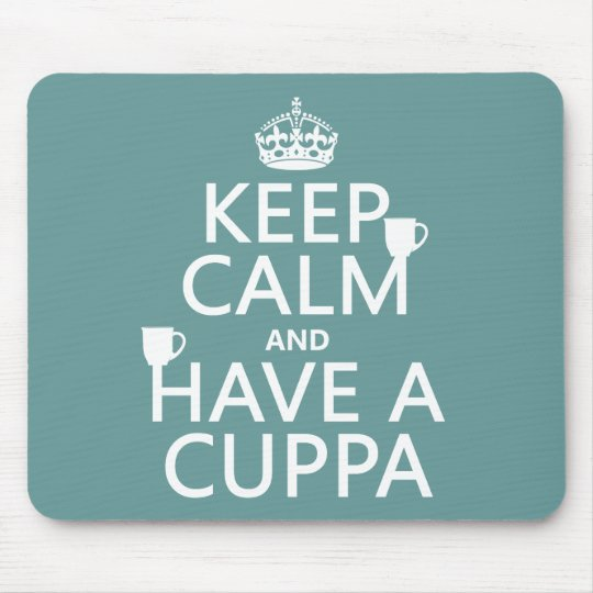 Keep Calm and Have a Cuppa - all colors Mouse Pad