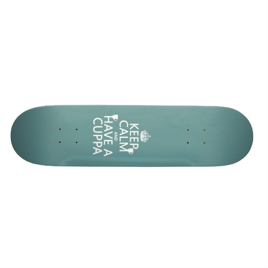 Keep Calm and Have a Cuppa - all colors Skateboard
