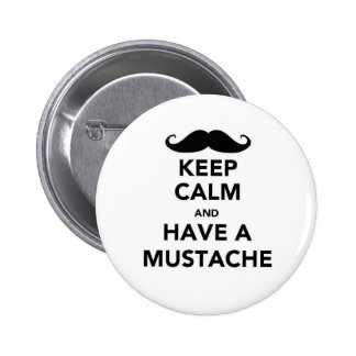 Keep calm and have a Mustache Pinback Buttons