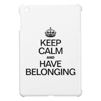 KEEP CALM AND HAVE BELONGING iPad MINI COVER
