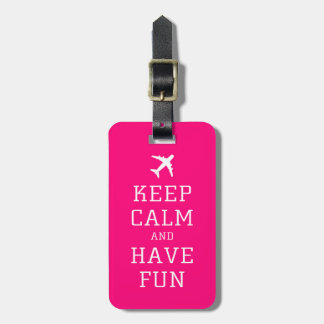 Keep Calm and Have Fun Hot Pink Luggage Tag