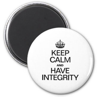 KEEP CALM AND HAVE INTEGRITY 2 INCH ROUND MAGNET