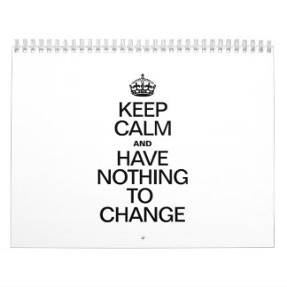 KEEP CALM AND HAVE NOTHING TO CHANGE CALENDAR