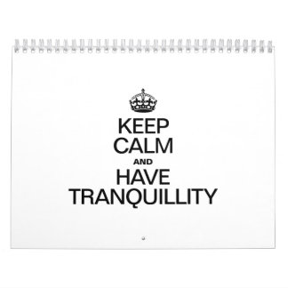 KEEP CALM AND HAVE TRANQUILLITY CALENDAR