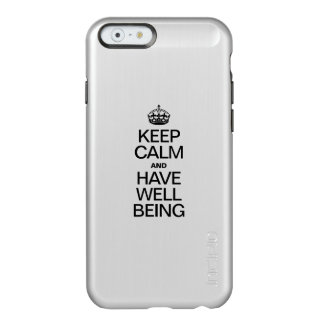 KEEP CALM AND HAVE WELL BEING INCIPIO FEATHER® SHINE iPhone 6 CASE