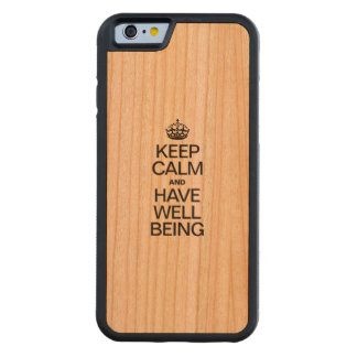 KEEP CALM AND HAVE WELL BEING CARVED® CHERRY iPhone 6 BUMPER